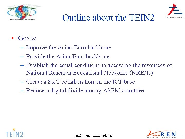 Outline about the TEIN 2 • Goals: – Improve the Asian-Euro backbone – Provide