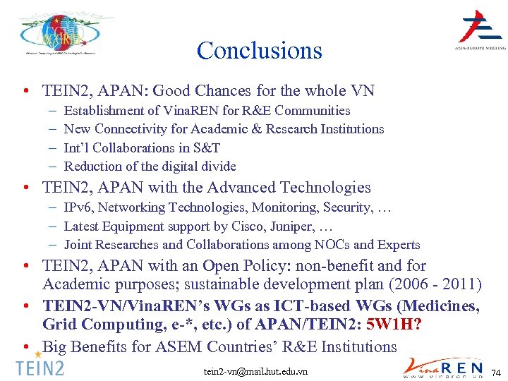 Conclusions • TEIN 2, APAN: Good Chances for the whole VN – – Establishment