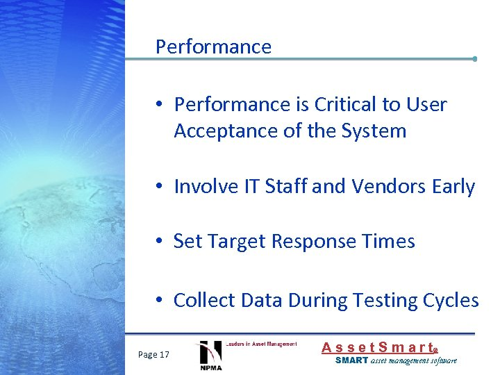 Performance • Performance is Critical to User Acceptance of the System • Involve IT