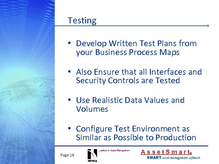 Testing • Develop Written Test Plans from your Business Process Maps • Also Ensure
