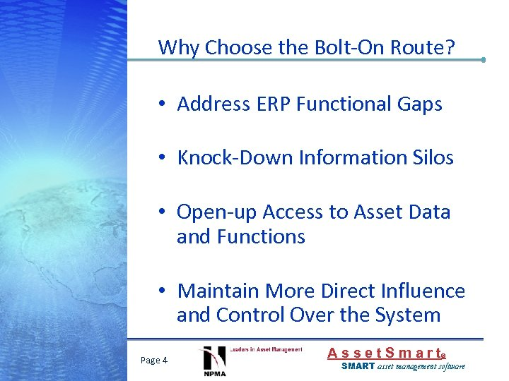 Why Choose the Bolt-On Route? • Address ERP Functional Gaps • Knock-Down Information Silos