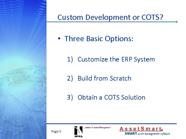 Custom Development or COTS? • Three Basic Options: 1) Customize the ERP System 2)