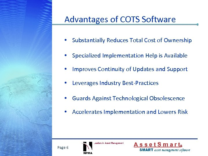 Advantages of COTS Software • Substantially Reduces Total Cost of Ownership • Specialized Implementation