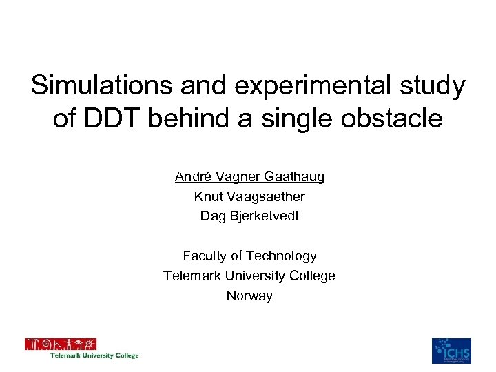 Simulations and experimental study of DDT behind a single obstacle André Vagner Gaathaug Knut