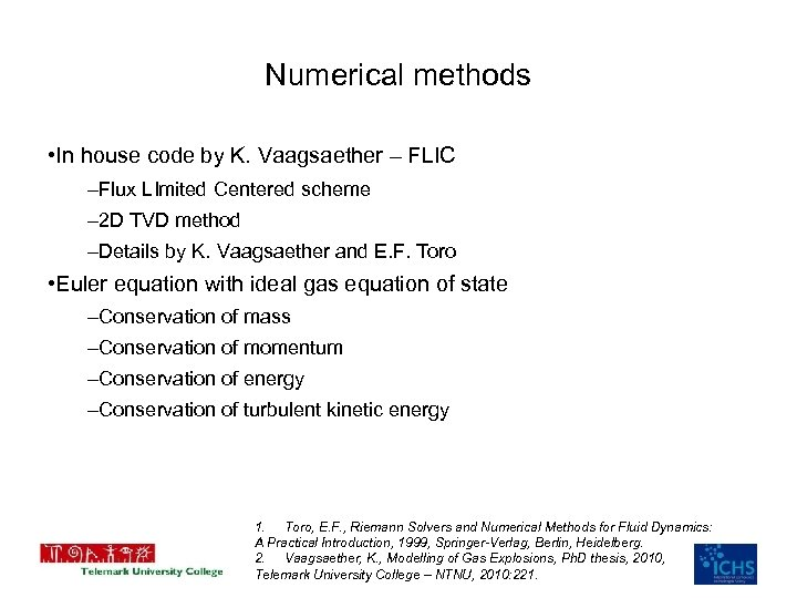 Numerical methods • In house code by K. Vaagsaether – FLIC –Flux LImited Centered