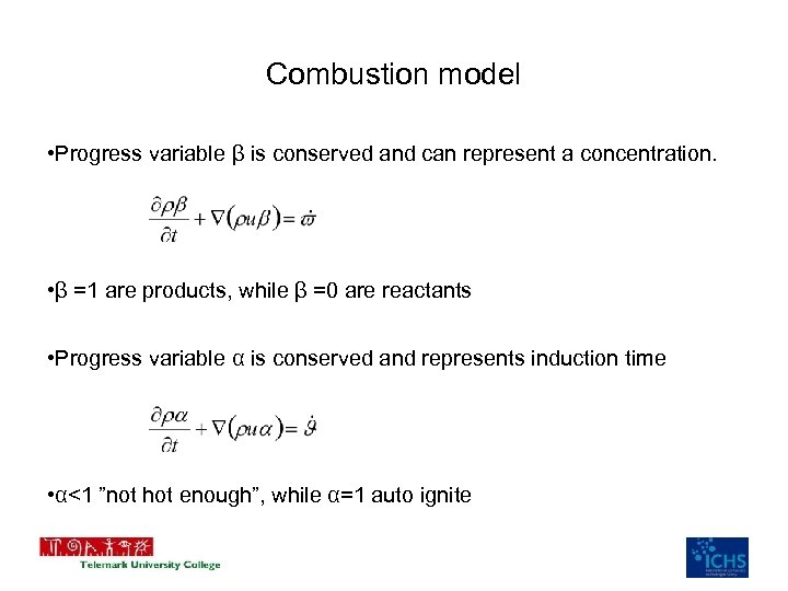 Combustion model • Progress variable β is conserved and can represent a concentration. •