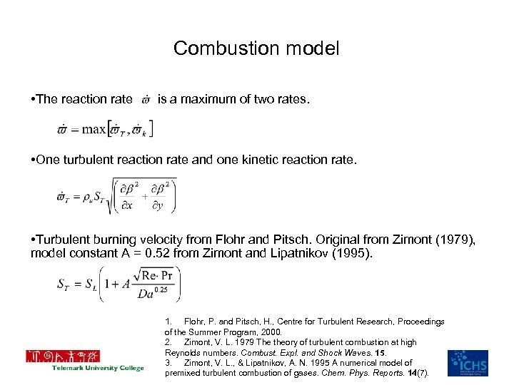 Combustion model • The reaction rate is a maximum of two rates. • One