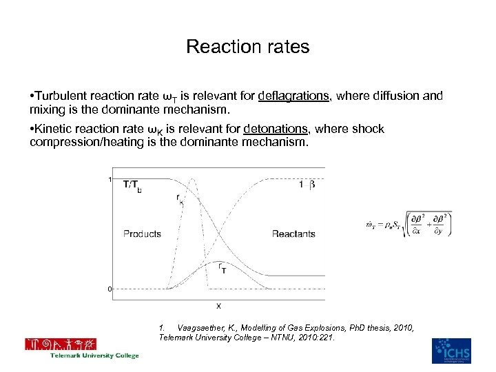 Reaction rates • Turbulent reaction rate ωT is relevant for deflagrations, where diffusion and