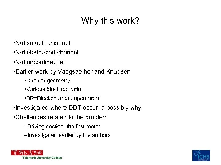 Why this work? • Not smooth channel • Not obstructed channel • Not unconfined