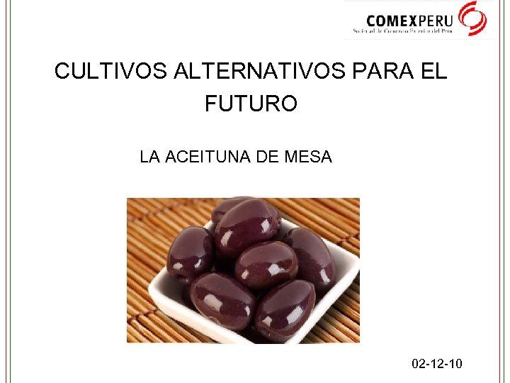 CULTIVOS ALTERNATIVOS PARA EL FUTURO LA ACEITUNA DE MESA 02 -12 -10