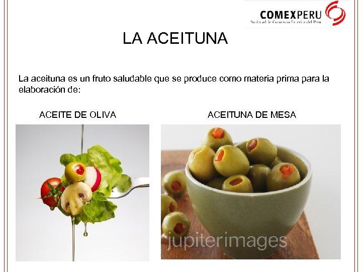LA ACEITUNA La aceituna es un fruto saludable que se produce como materia prima