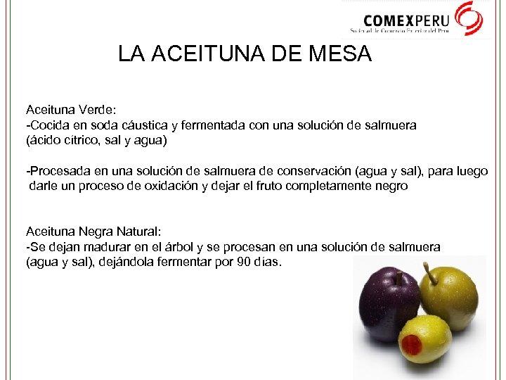 LA ACEITUNA DE MESA Aceituna Verde: -Cocida en soda cáustica y fermentada con una