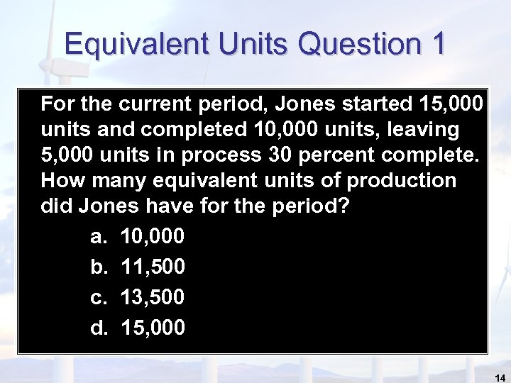 Equivalent Units Question 1 For the current period, Jones started 15, 000 units and