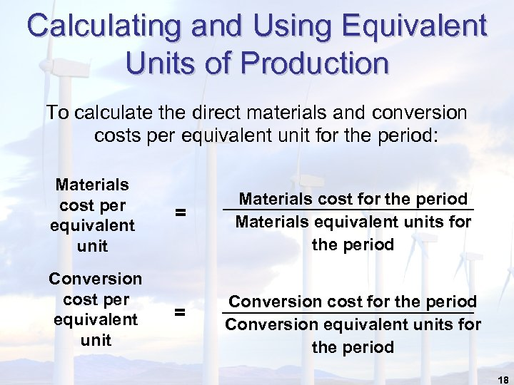 Calculating and Using Equivalent Units of Production To calculate the direct materials and conversion