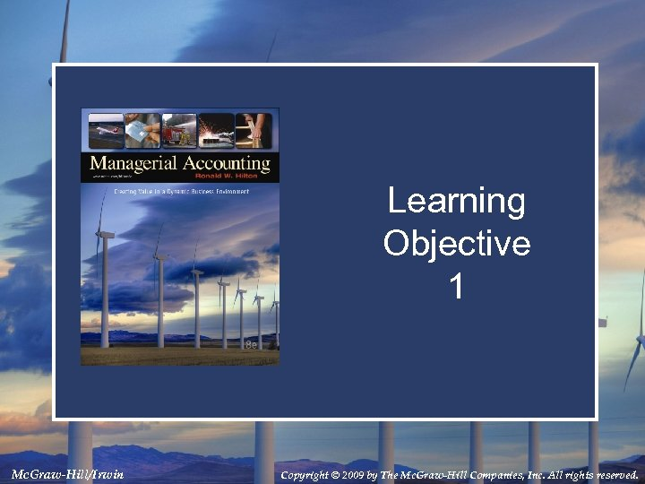 Learning Objective 1 Mc. Graw-Hill/Irwin Copyright © 2009 by The Mc. Graw-Hill Companies, Inc.