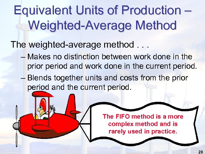 Equivalent Units of Production – Weighted-Average Method The weighted-average method. . . – Makes