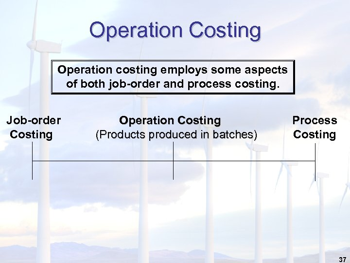 Operation Costing Operation costing employs some aspects of both job-order and process costing. Job-order