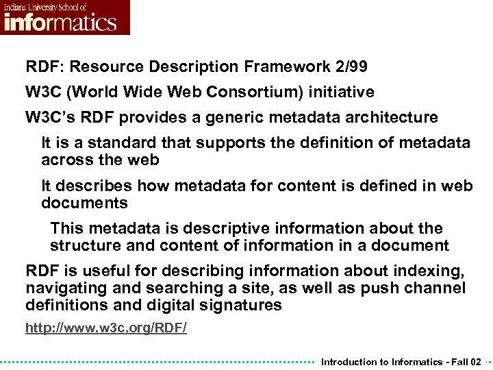RDF: Resource Description Framework 2/99 W 3 C (World Wide Web Consortium) initiative W