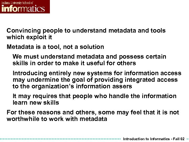 Convincing people to understand metadata and tools which exploit it Metadata is a tool,