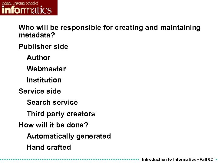 Who will be responsible for creating and maintaining metadata? Publisher side Author Webmaster Institution