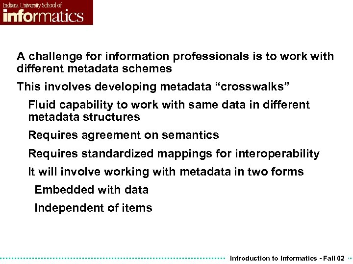 A challenge for information professionals is to work with different metadata schemes This involves
