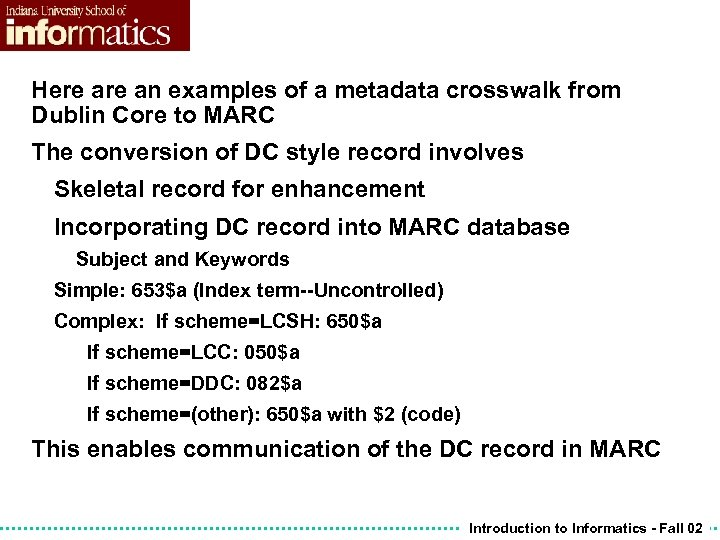 Here an examples of a metadata crosswalk from Dublin Core to MARC The conversion