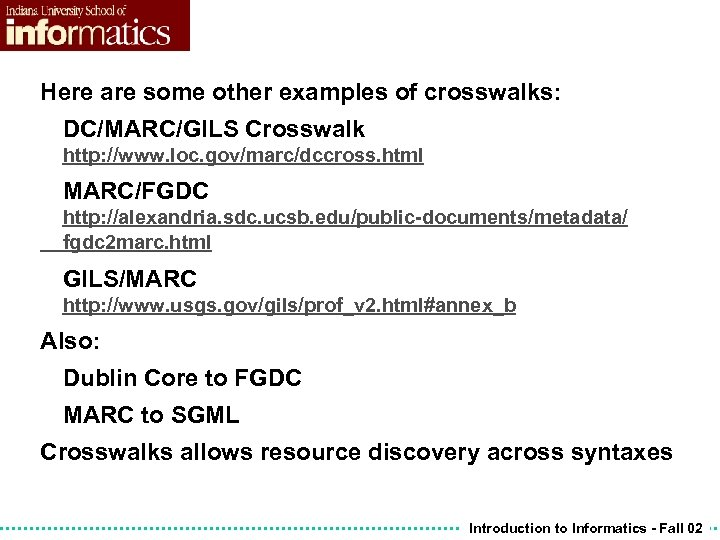 Here are some other examples of crosswalks: DC/MARC/GILS Crosswalk http: //www. loc. gov/marc/dccross. html