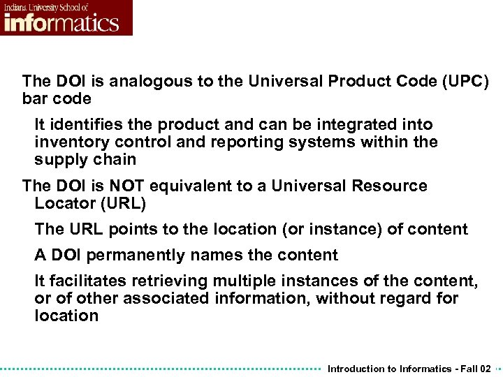 The DOI is analogous to the Universal Product Code (UPC) bar code It identifies