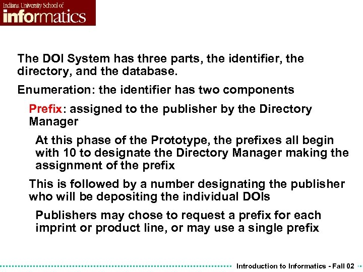 The DOI System has three parts, the identifier, the directory, and the database. Enumeration: