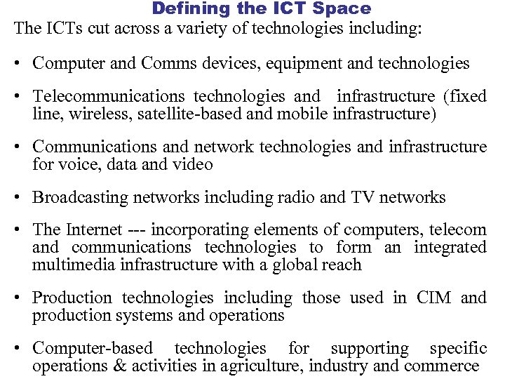 Defining the ICT Space The ICTs cut across a variety of technologies including: •