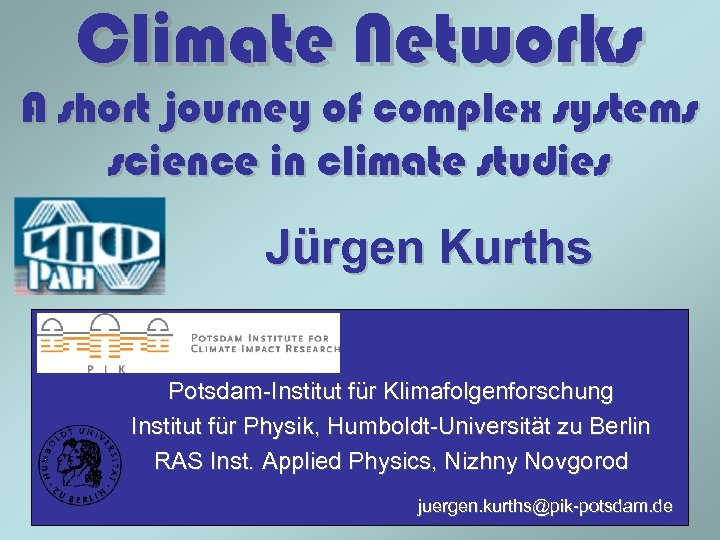 Climate Networks A short journey of complex systems science in climate studies Jürgen Kurths