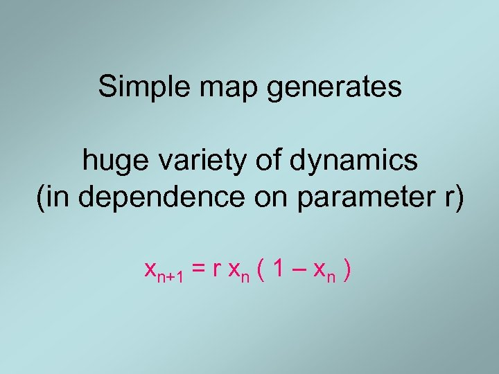 Simple map generates huge variety of dynamics (in dependence on parameter r) xn+1 =