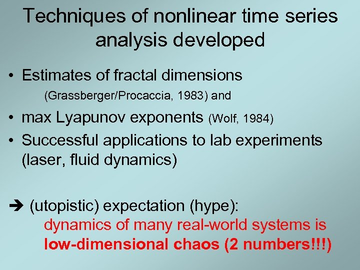 Techniques of nonlinear time series analysis developed • Estimates of fractal dimensions (Grassberger/Procaccia, 1983)