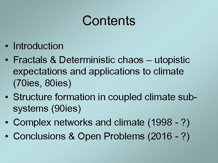 Contents • Introduction • Fractals & Deterministic chaos – utopistic expectations and applications to