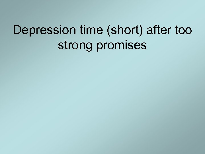 Depression time (short) after too strong promises
