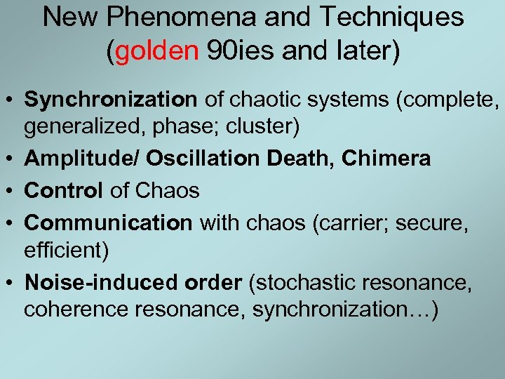 New Phenomena and Techniques (golden 90 ies and later) • Synchronization of chaotic systems