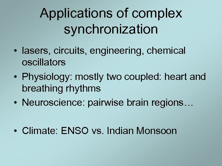 Applications of complex synchronization • lasers, circuits, engineering, chemical oscillators • Physiology: mostly two