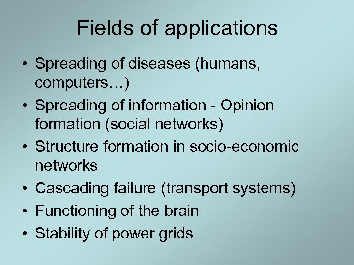Fields of applications • Spreading of diseases (humans, computers…) • Spreading of information -