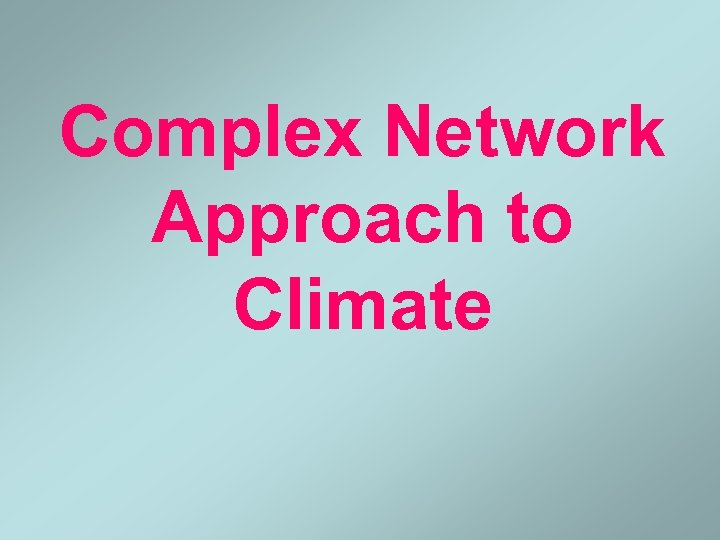 Complex Network Approach to Climate