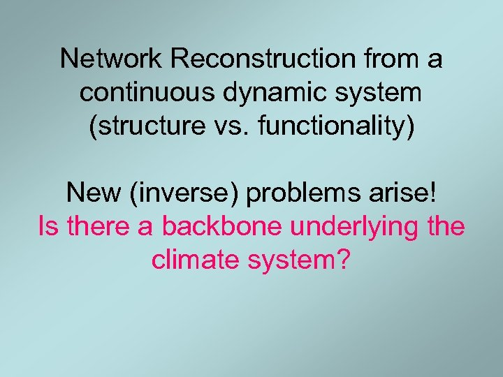 Network Reconstruction from a continuous dynamic system (structure vs. functionality) New (inverse) problems arise!