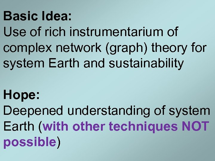 Basic Idea: Use of rich instrumentarium of complex network (graph) theory for system Earth