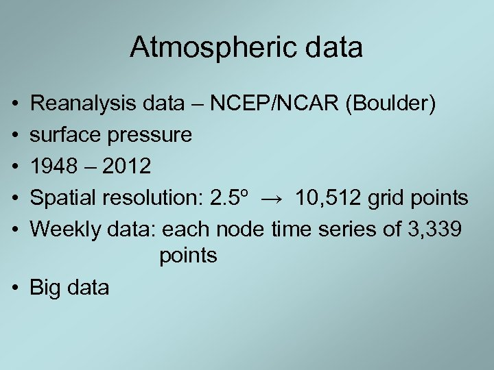 Atmospheric data • • • Reanalysis data – NCEP/NCAR (Boulder) surface pressure 1948 –