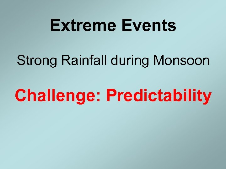 Extreme Events Strong Rainfall during Monsoon Challenge: Predictability