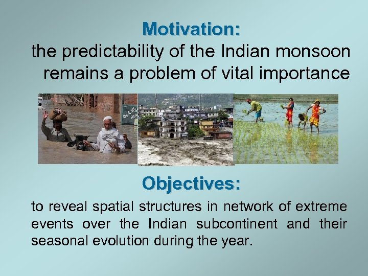 Motivation: the predictability of the Indian monsoon remains a problem of vital importance Objectives: