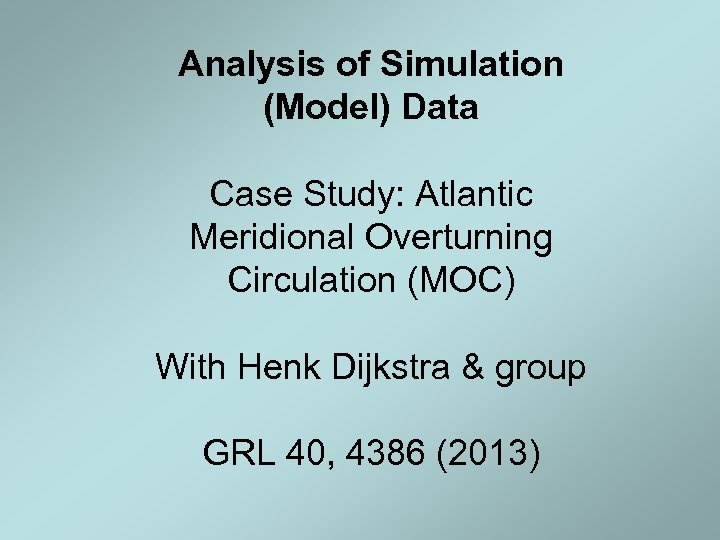 Analysis of Simulation (Model) Data Case Study: Atlantic Meridional Overturning Circulation (MOC) With Henk