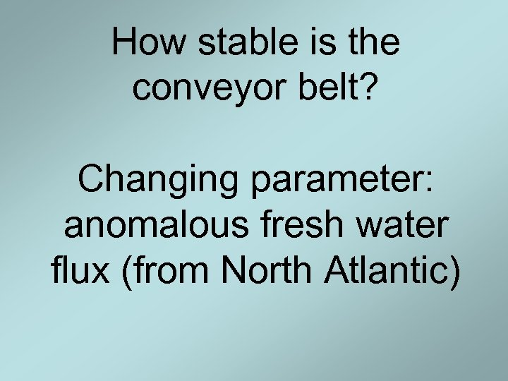 How stable is the conveyor belt? Changing parameter: anomalous fresh water flux (from North