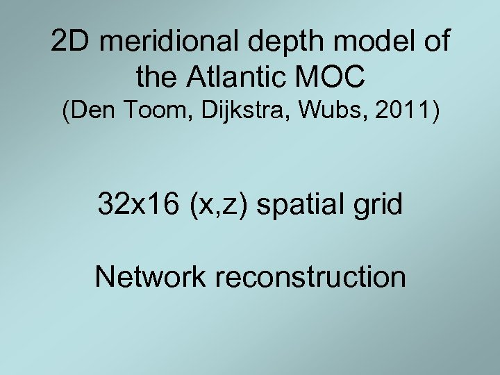 2 D meridional depth model of the Atlantic MOC (Den Toom, Dijkstra, Wubs, 2011)