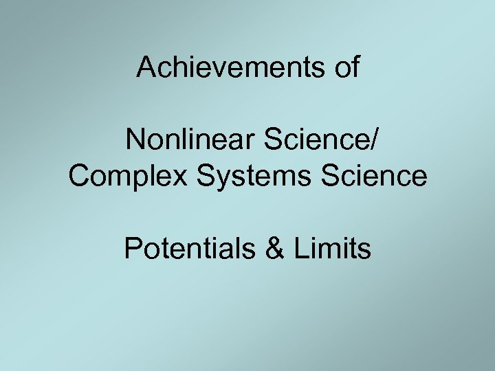 Achievements of Nonlinear Science/ Complex Systems Science Potentials & Limits