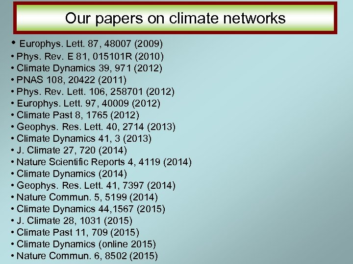 Our papers on climate networks • Europhys. Lett. 87, 48007 (2009) • Phys. Rev.