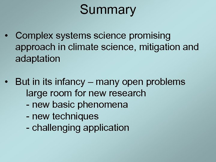 Summary • Complex systems science promising approach in climate science, mitigation and adaptation •